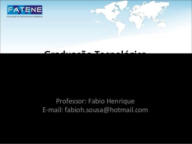 Graduação Tecnológica      em Gestão de TIProgramação Orientada a Objetos I      Professor: Fabio Henrique   E-mail: fabio...