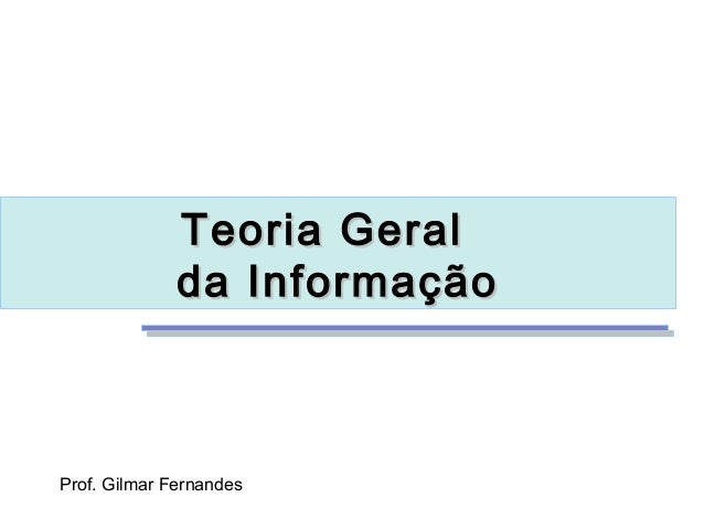 Teoria Geral              da InformaçãoProf. Gilmar Fernandes