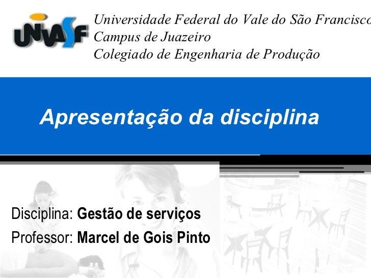 Apresentação da disciplina <ul><li>Disciplina:  Gestão de serviços </li></ul><ul><li>Professor:  Marcel de Gois Pinto </li...