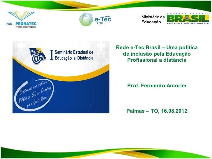 Ministério da         EducaçãoRede e-Tec Brasil – Uma política  de inclusão pela Educação   Profissional a distância    Pr...