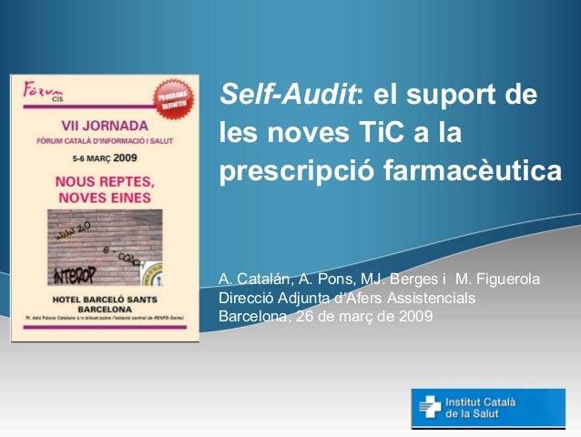 Self-Audit: el suport deles noves TiC a laprescripció farmacèuticaA. Catalán, A. Pons, MJ. Berges i M. FiguerolaDirecció A...