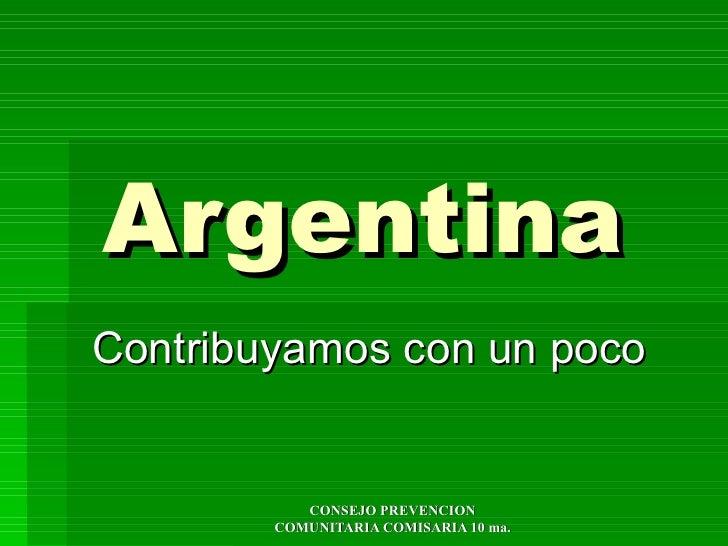 Argentina Contribuyamos con un poco              CONSEJO PREVENCION         COMUNITARIA COMISARIA 10 ma.