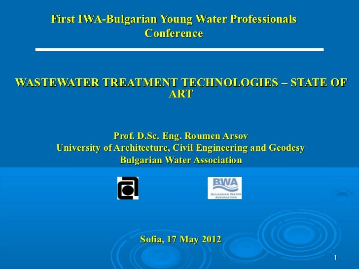 First IWA-Bulgarian Young Water Professionals                     ConferenceWASTEWATER TREATMENT TECHNOLOGIES – STATE OF  ...