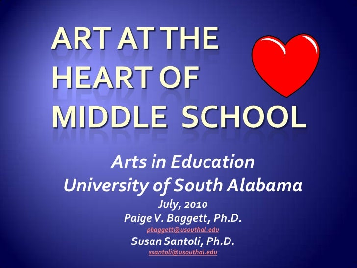 Art at the Heart of Middle  School<br />Arts in Education<br />University of South Alabama<br />July, 2010<br />Paige V. B...