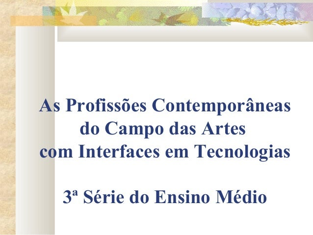 As Profissões Contemporâneas      do Campo das Artes  com Interfaces em Tecnologias   3ª Série do Ensino Médio