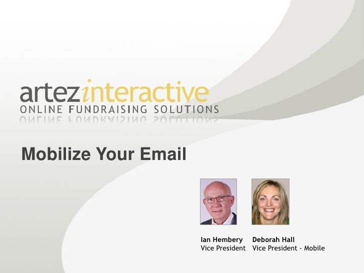 Mobilize Your Email                          Ian Hembery Deborah Hall                       Vice President Vice President ...