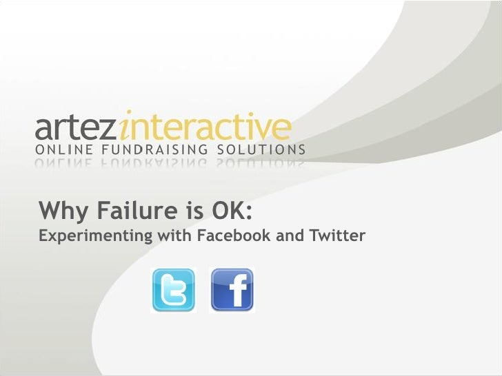 Why Failure is OK: Experimenting with Facebook and Twitter