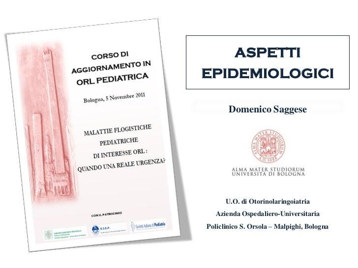 ASPETTIEPIDEMIOLOGICI       Domenico Saggese      U.O. di Otorinolaringoiatria   Azienda Ospedaliero-UniversitariaPoliclin...