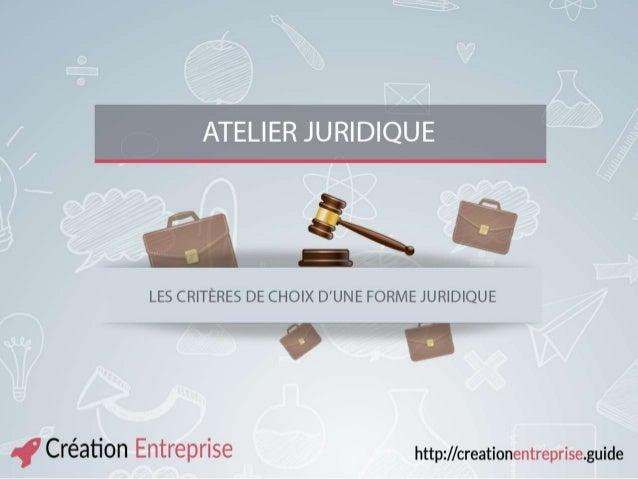 ATELIER JURIDIQUE Les critères de choix d'une forme juridique