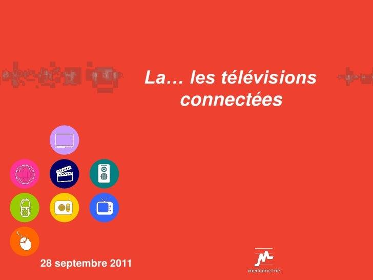 La… les télévisions                       connectées28 septembre 2011