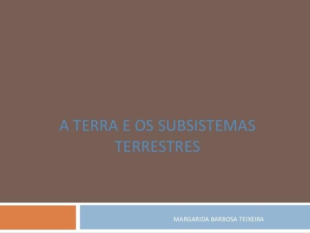 MARGARIDA BARBOSA TEIXEIRA A TERRA E OS SUBSISTEMAS TERRESTRES