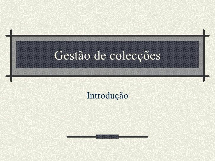 Gestão de colecções Introdução