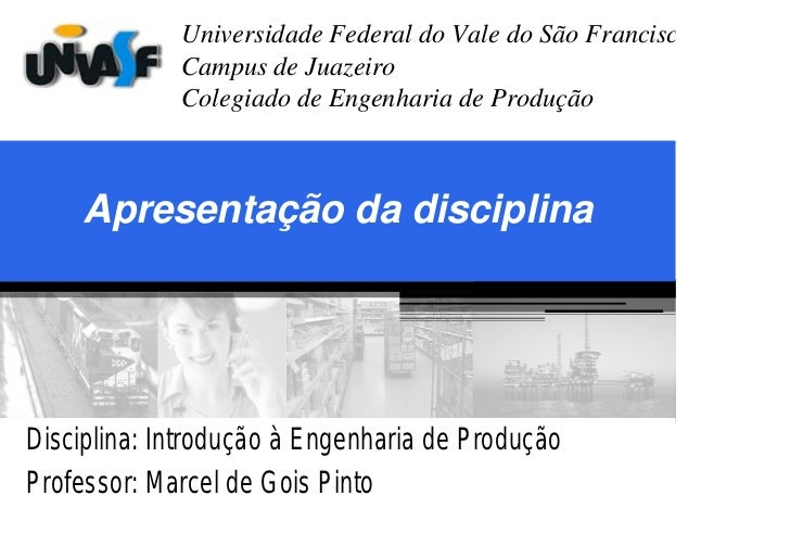 Universidade Federal do Vale do São Francisc              Campus de Juazeiro              Colegiado de Engenharia de Produ...