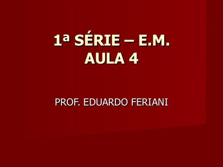 1ª SÉRIE – E.M.    AULA 4PROF. EDUARDO FERIANI