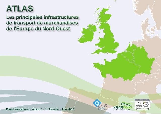 ATLAS Les principales infrastructures de transport de marchandises de l'Europe du Nord-Ouest ATLAS Les principales infrast...