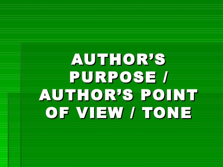 AUTHOR'S PURPOSE / AUTHOR'S POINT OF VIEW / TONE
