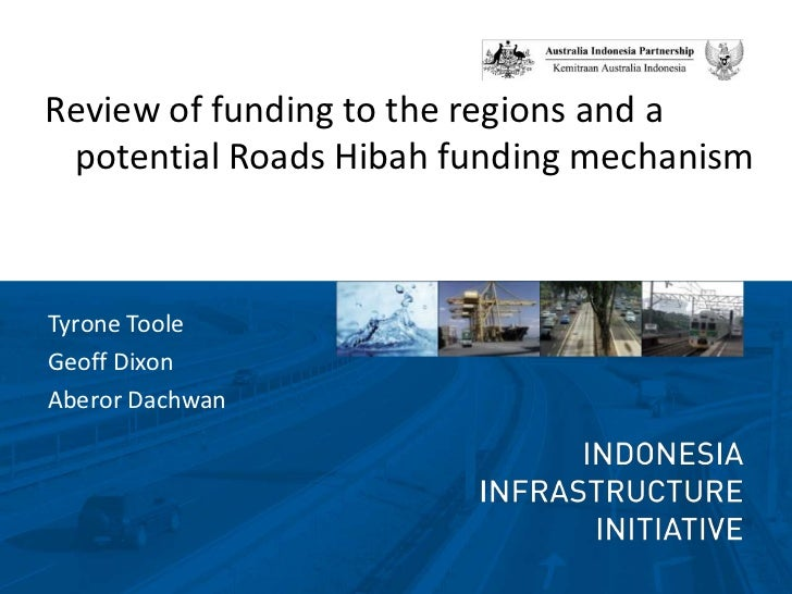 Review of funding to the regions and a potential Roads Hibah funding mechanism<br />Tyrone Toole<br />Geoff Dixon<br />Abe...
