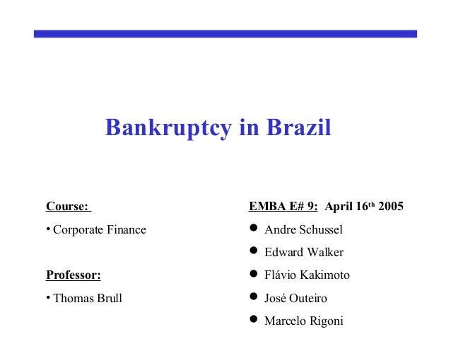 Bankruptcy in BrazilCourse:                  EMBA E# 9: April 16th 2005• Corporate Finance       Andre Schussel          ...