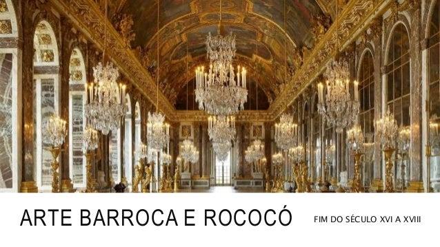 ARTE BARROCA E ROCOCÓ FIM DO SÉCULO XVI A XVIII
