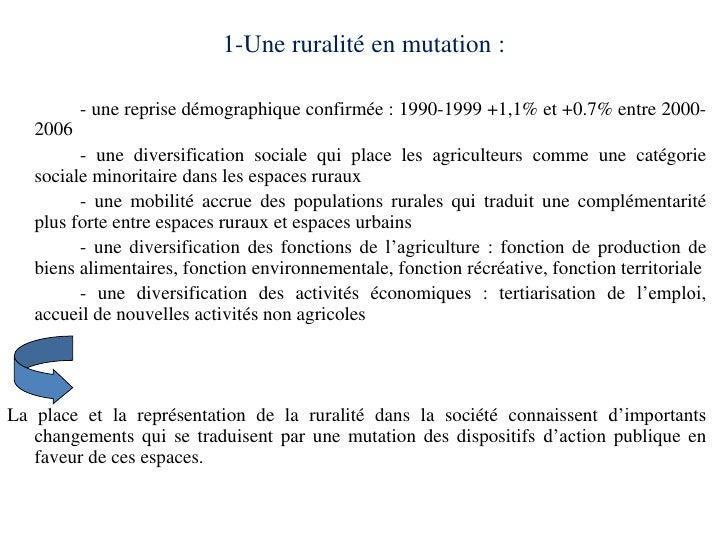 1-Une ruralité en mutation :          - une reprise démographique confirmée : 1990-1999 +1,1% et +0.7% entre 2000-   2006 ...