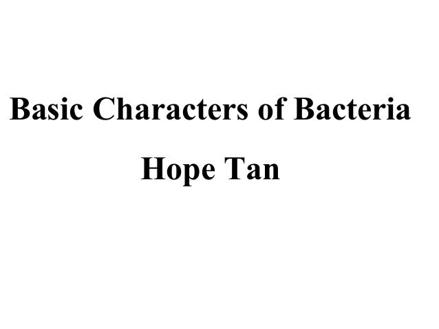 Basic Characters of Bacteria Hope Tan