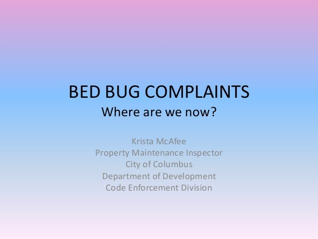 BED BUG COMPLAINTS Where are we now? Krista McAfee Property Maintenance Inspector City of Columbus Department of Developme...