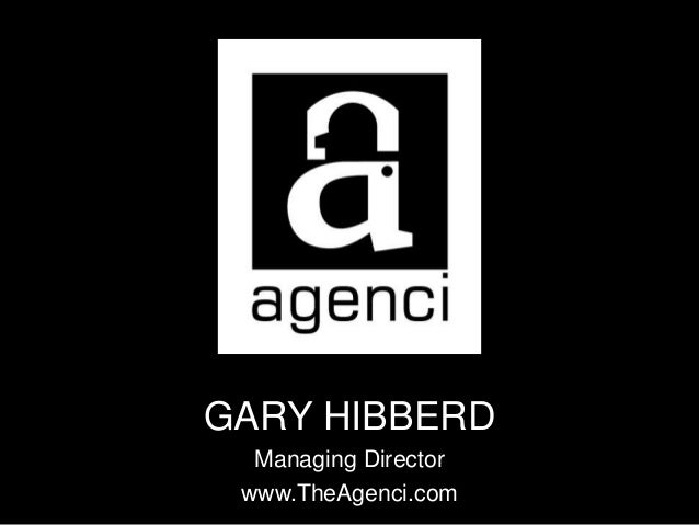 GARY HIBBERD Managing Director www.TheAgenci.com