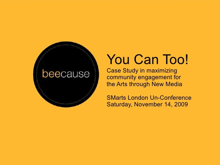 You Can Too! Case Study in maximizing community engagement for  the Arts through New Media SMarts London Un-Conference Sat...