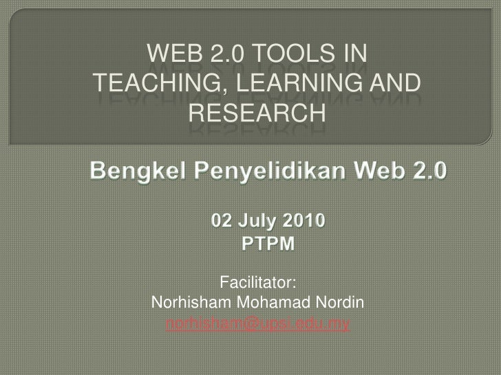 Web 2.0 tools in teaching, learning and research<br />BengkelPenyelidikan Web 2.0<br />02 July 2010PTPM<br />Facilitator:<...