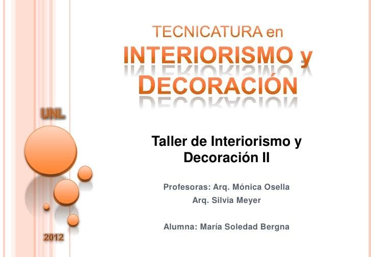 UNL      Taller de Interiorismo y           Decoración II       Profesoras: Arq. Mónica Osella             Arq. Silvia Mey...