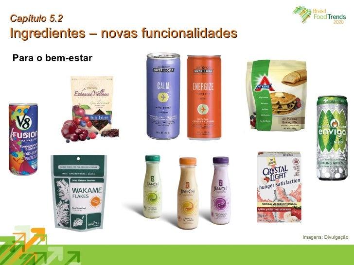 Capítulo 5.2 Ingredientes – novas funcionalidades Imagens: Divulgação Para o bem-estar