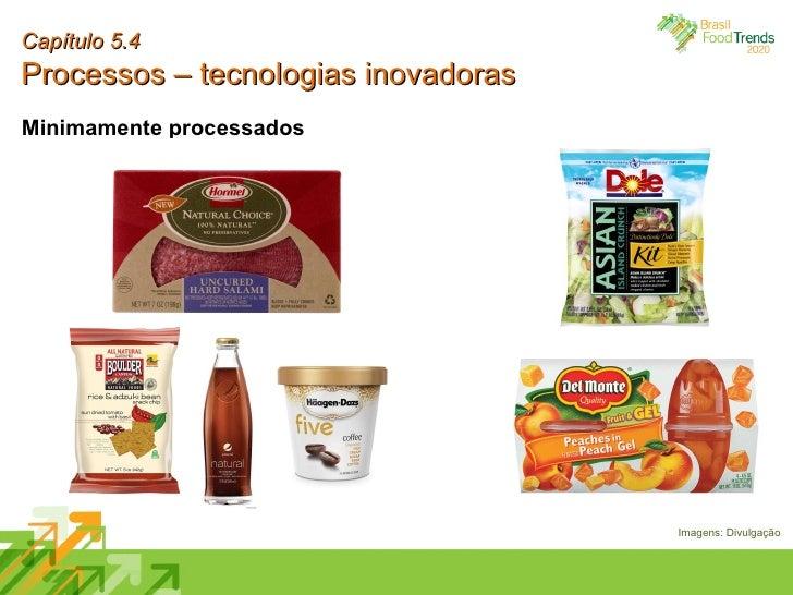Capítulo 5.4 Processos – tecnologias inovadoras Minimamente processados Imagens: Divulgação