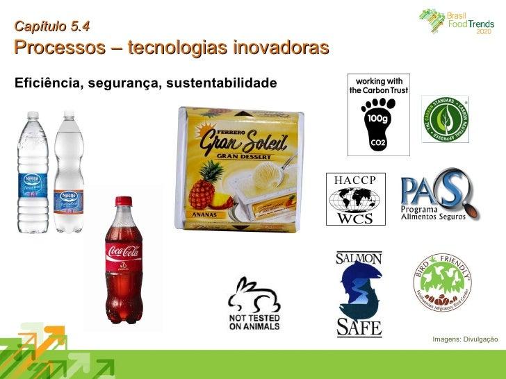 Capítulo 5.4 Processos – tecnologias inovadoras Eficiência, segurança, sustentabilidade Imagens: Divulgação