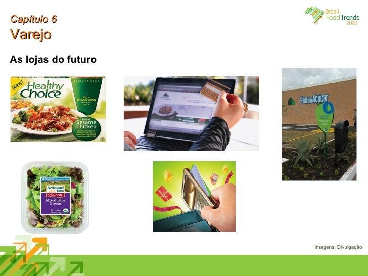 Capítulo 6 Varejo As lojas do futuro Imagens: Divulgação