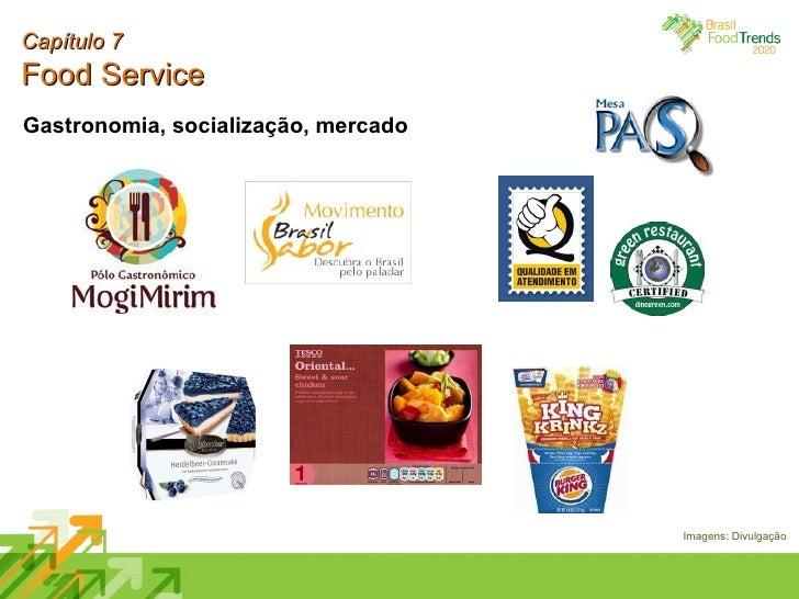 Capítulo 7 Food Service Gastronomia, socialização, mercado Imagens: Divulgação