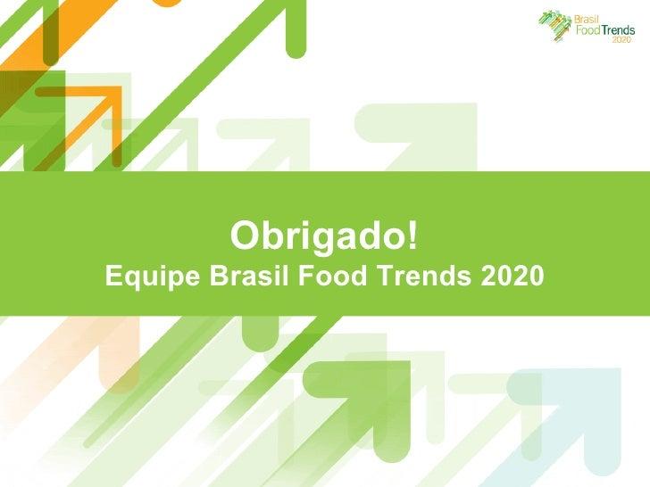 Obrigado! Equipe Brasil Food Trends 2020