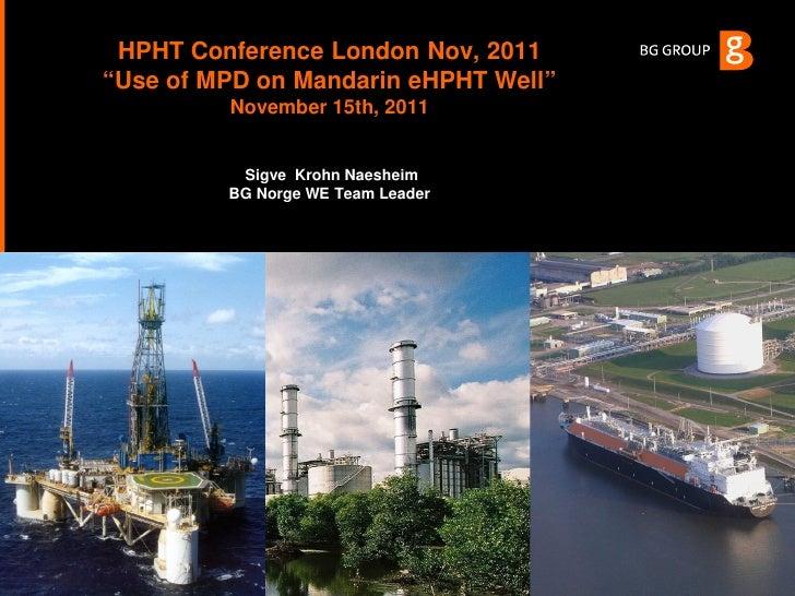"HPHT Conference London Nov, 2011""Use of MPD on Mandarin eHPHT Well""         November 15th, 2011          Sigve Krohn Naesh..."