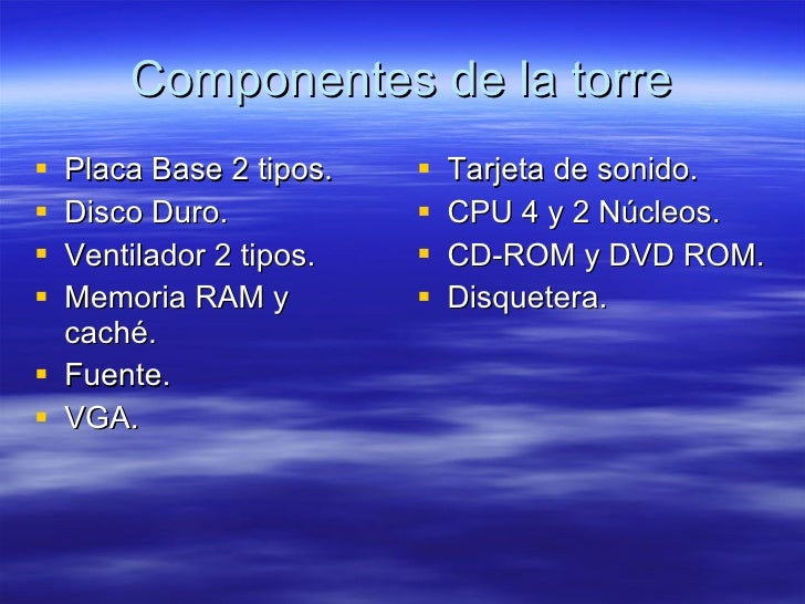 Componentes de la torre <ul><li>Placa Base 2 tipos. </li></ul><ul><li>Disco Duro. </li></ul><ul><li>Ventilador 2 tipos. </...
