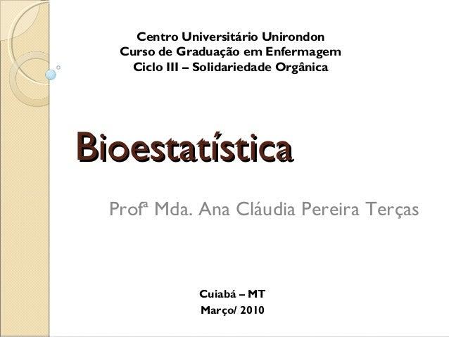 BioestatísticaBioestatística Centro Universitário Unirondon Curso de Graduação em Enfermagem Ciclo III – Solidariedade Org...