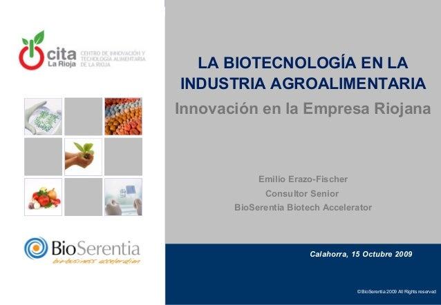 Calahorra, 15 Octubre 2009 LA BIOTECNOLOGÍA EN LA INDUSTRIA AGROALIMENTARIA Innovación en la Empresa Riojana Emilio Erazo-...