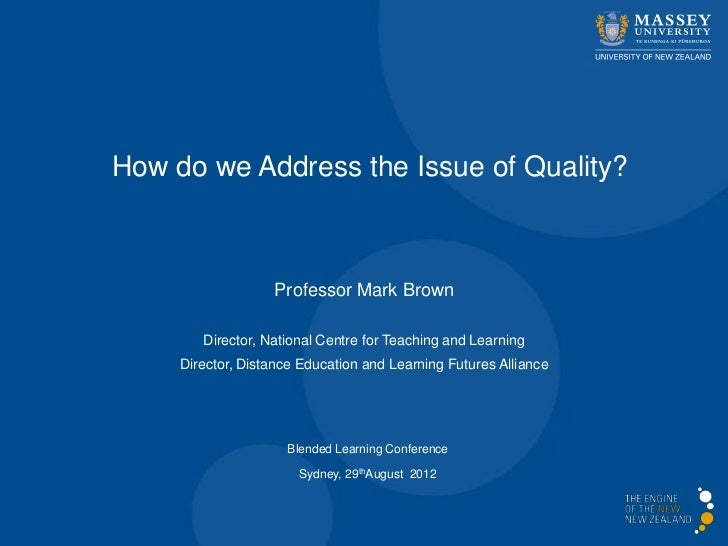 How do we Address the Issue of Quality?                   Professor Mark Brown        Director, National Centre for Teachi...