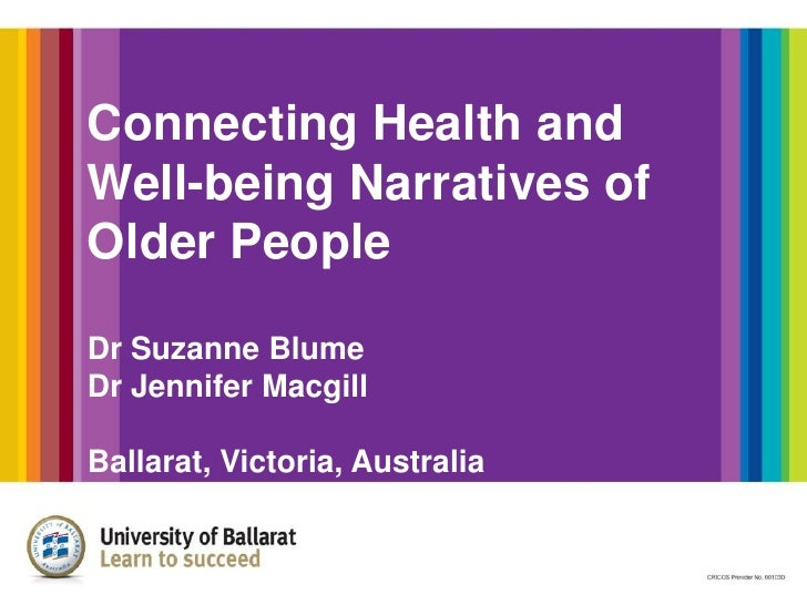 Connecting Health andWell-being Narratives ofOlder PeopleDr Suzanne BlumeDr Jennifer MacgillBallarat, Victoria, Australia