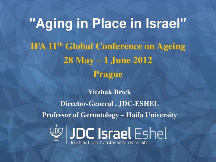 """""""Aging in Place in Israel""""IFA 11th Global Conference on Ageing        28 May – 1 June 2012               Prague           ..."""