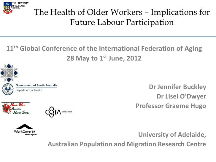 The Health of Older Workers – Implications for                 Future Labour Participation11th Global Conference of the In...