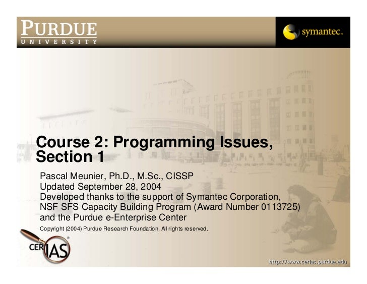 Course 2: Programming Issues, Section 1 Pascal Meunier, Ph.D., M.Sc., CISSP Updated September 28, 2004 Developed thanks to...