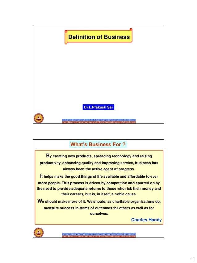 1 Definition of Business Dr.L.Prakash Sai By creating new products, spreading technology and raising productivity, enhanci...