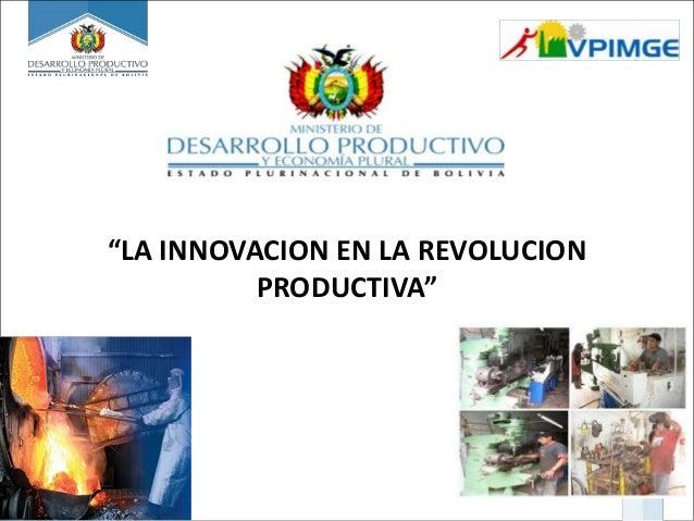 """LA INNOVACION EN LA REVOLUCIONPRODUCTIVA"""