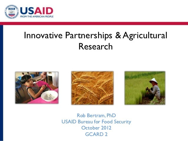 Innovative Partnerships & Agricultural              Research               Rob Bertram, PhD          USAID Bureau for Food...