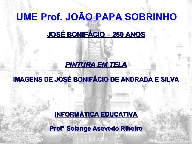 JOSÉ BONIFÁCIO – 250 ANOSJOSÉ BONIFÁCIO – 250 ANOSPINTURA EM TELAPINTURA EM TELAIMAGENS DE JOSÉ BONIFÁCIO DE ANDRADA E SIL...
