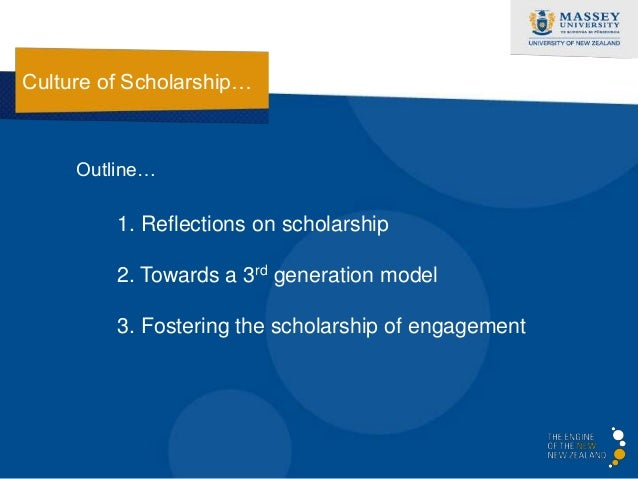 Culture of Scholarship…     Outline…         1. Reflections on scholarship         2. Towards a 3rd generation model      ...